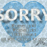 Sorry-Whatever-I-Said-Whatever-I-Did-I-Didnt-Mean-It-I-Just-Want-You-Back-For-Good